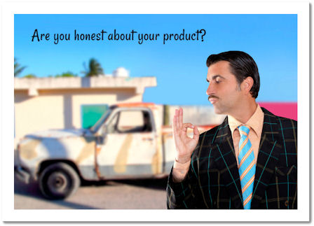 Are you honest about your products?