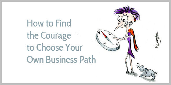 Here's How To Find The Courage To Choose Your Own Business