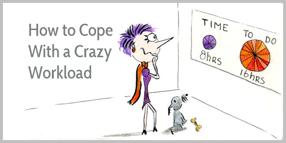 How to Cope With a Crazy Workload