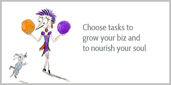 Choose tasks to grow your biz and nourish your soul