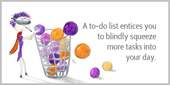 A to-do list entices you to blindly add more tasks to your workload
