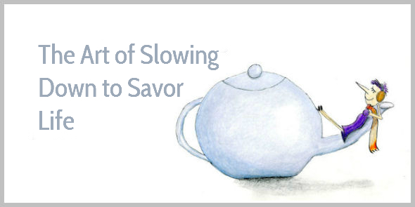The art of slowing down to savor life