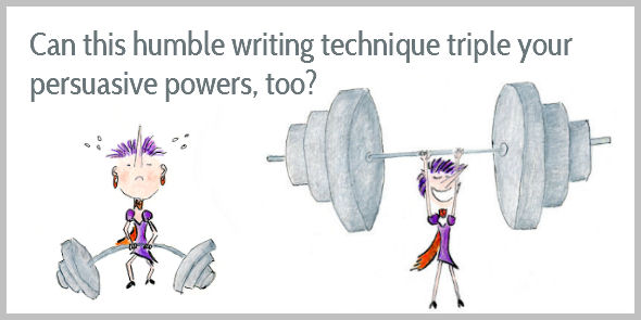 Can this humble writing technique triple  your persuasive powers, too?