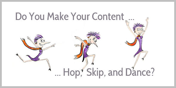 Do you make your content hop, skip and dance?