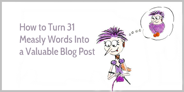 How to Turn 31 Measly Words Into a Valuable Blog Post