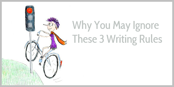 Why You May Ignore These Three Writing Rules