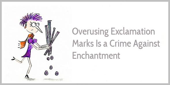 Overusing exclamation marks is a crime against enchantment
