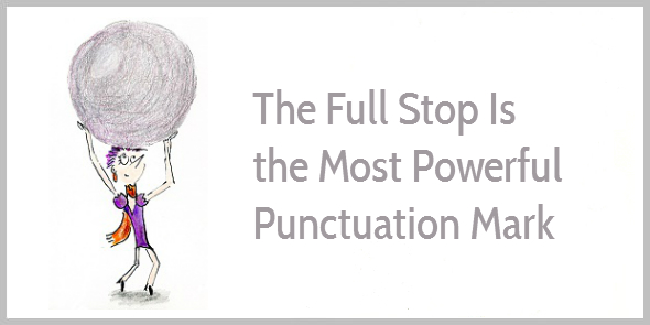 The full stop is the most powerful punctuation mark