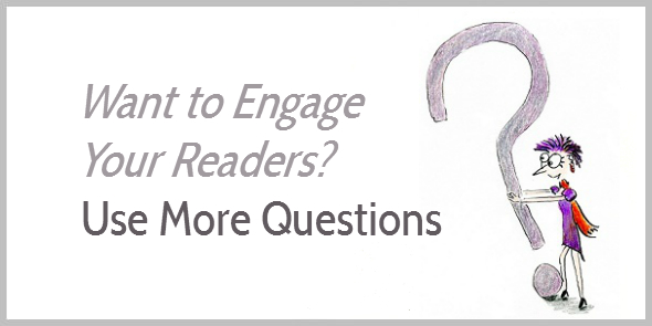 use more questions to engage your readers