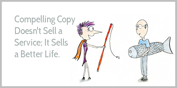 Compelling copy sells a better life.