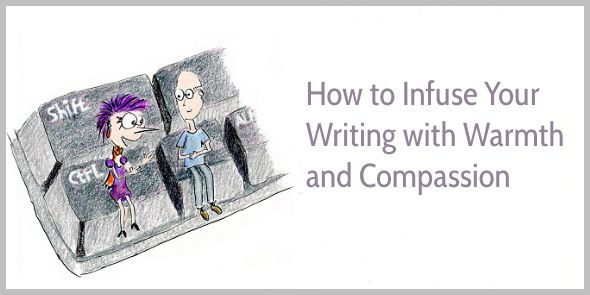 How to Infuse Your Writing with Warmth and Compassion