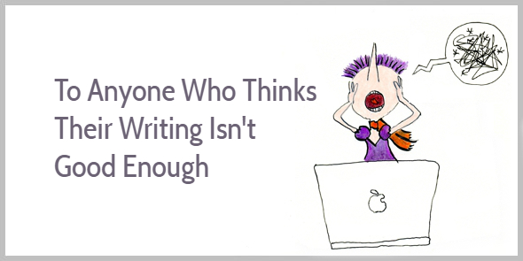 What if you think your writing isnt good enough