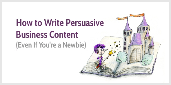 How to Write Persuasive Business Content (Even If You're a Newbie)