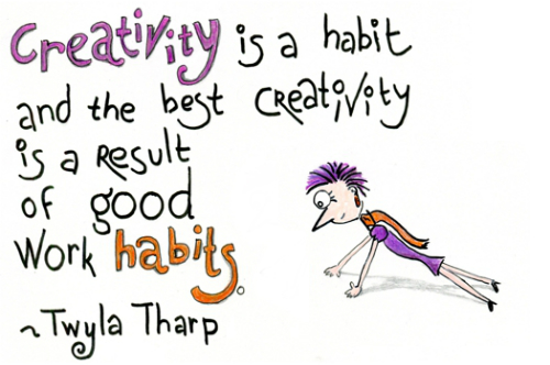 Creativity is a habit, and the best creativity is a result of good work habits - Twyla Tharp
