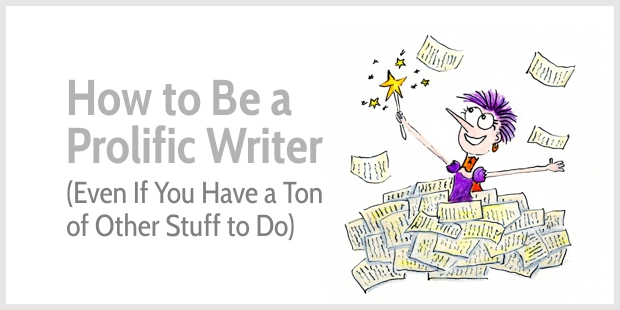 How to Be a Prolific Writer (Even If You Have a Ton of Other Stuff to Do)