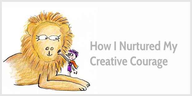 How I Nurtured My Creative Courage