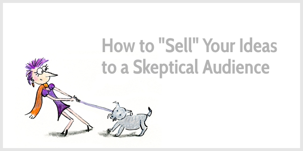 How to Sell Your Ideas to a Skeptical Audience