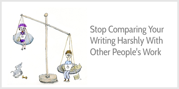 Stop comparing your work harshly with other people's work