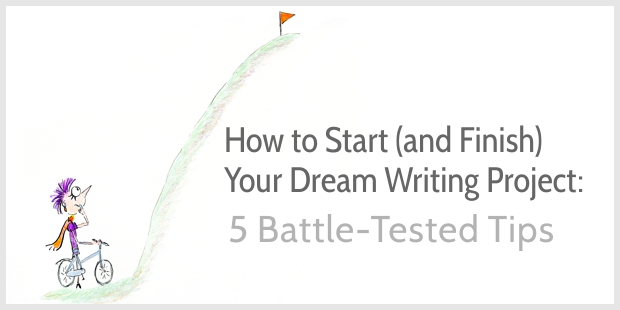 How to Start and Finish Your Dream Writing Project