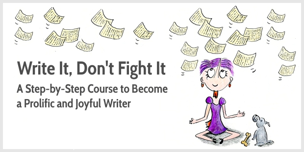 Write It, Don't Fight It. A Step-by-Step Course to Become a Prolific and Joyful Writer