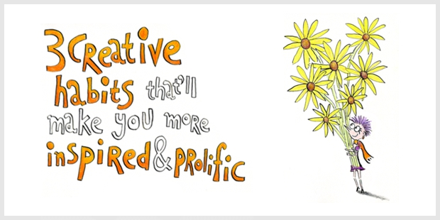 These 3 creative habits will make you more inspired and prolific