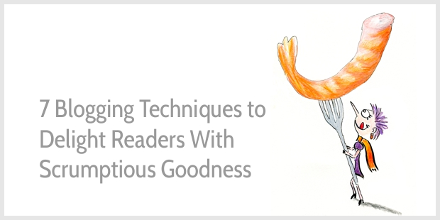 7 blog writing tips to delight readers with scrumptious goodness