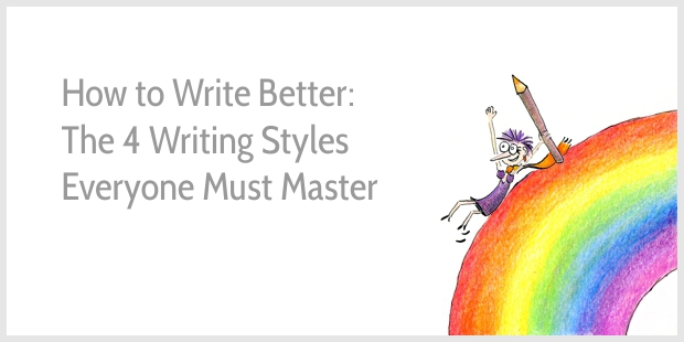 How to Write Better - The 4 Writing Styles Everyone Must Master