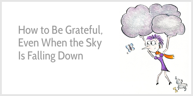 How to Be Grateful When the Sky Is Falling Down