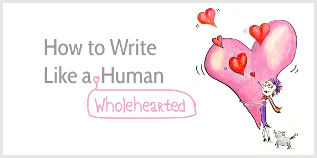 How to Write Like a Human, Wholeheartedly
