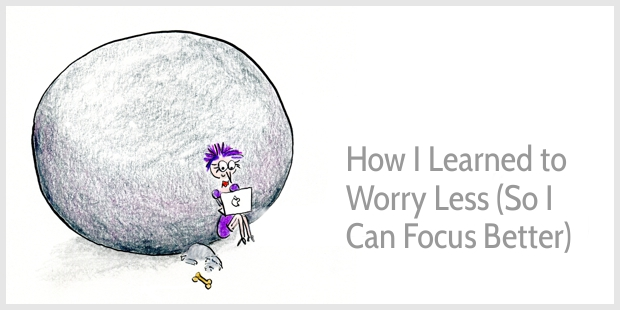 How I Learned to Worry Less