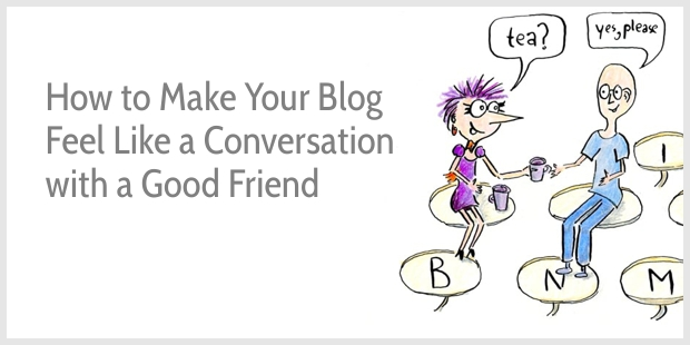 How to Make Your Content More Engaging (and Make Your Blog Feel Like a Conversation with a Good Friend)