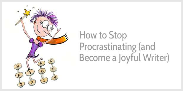 How to Stop Procrastinating and Become a Joyful Writer