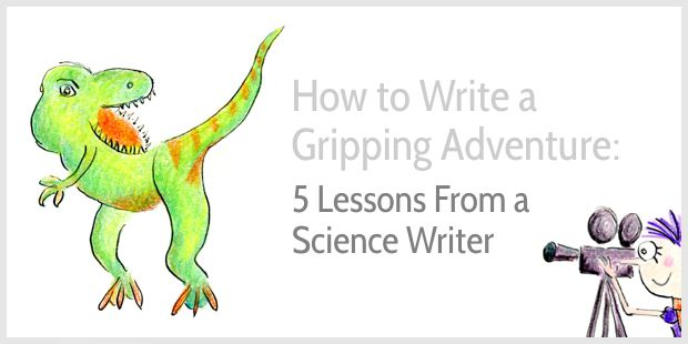 How to turn dry texts into gripping adventures - 5 lessons from a science writer